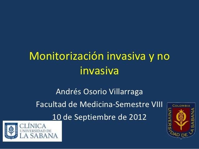 Monitorización invasiva y no         invasiva      Andrés Osorio Villarraga Facultad de Medicina-Semestre VIII     10 de S...