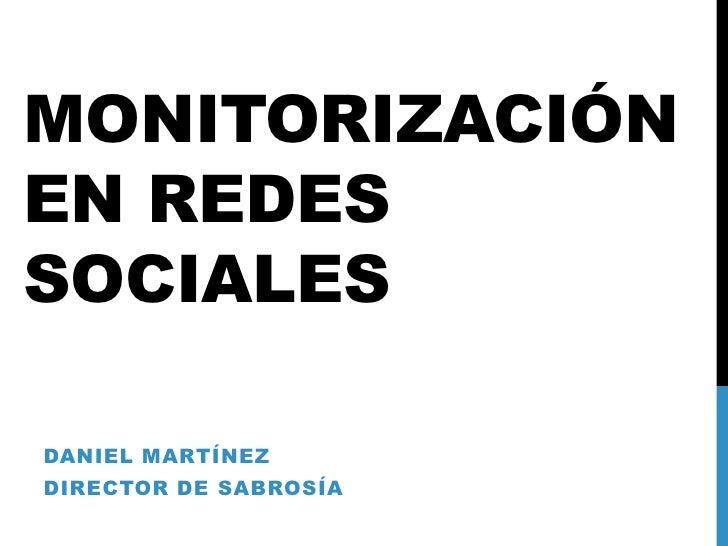 MONITORIZACIÓNEN REDESSOCIALESDANIEL MARTÍNEZDIRECTOR DE SABROSÍA