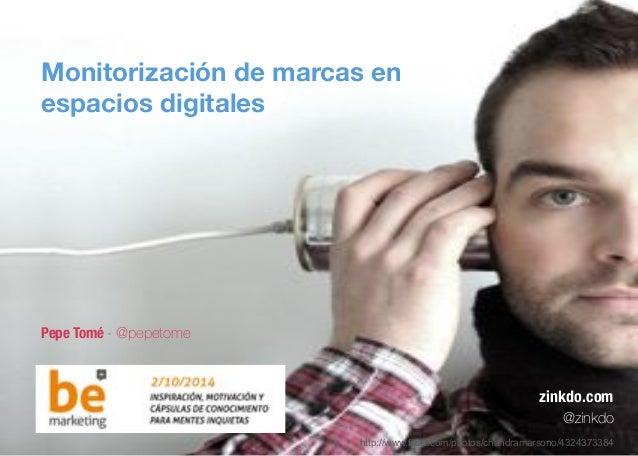 Monitorización de marcas en  espacios digitales  Pepe Tomé - @pepetome  zinkdo.com  @zinkdo  http://www.flickr.com/photos/...