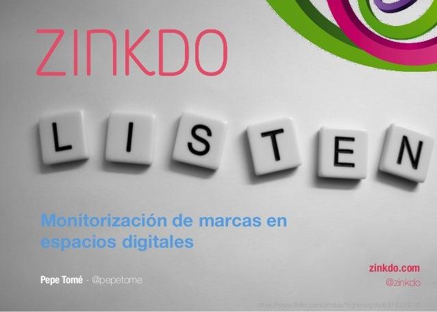 Monitorización de marcas en  espacios digitales  Pepe Tomé - @pepetome  zinkdo.com  @zinkdo  https://www.flickr.com/photos...