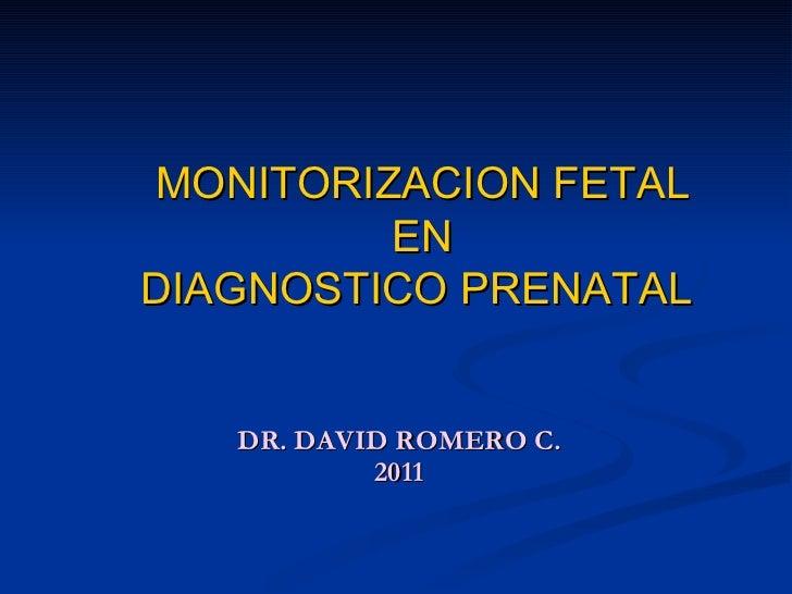 DR. DAVID ROMERO C. 2011 MONITORIZACION FETAL EN DIAGNOSTICO PRENATAL
