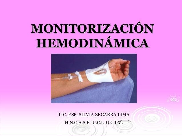 MONITORIZACIÓN HEMODINÁMICA LIC. ESP. SILVIA ZEGARRA LIMA H.N.C.A.S.E.-U.C.I.-U.C.I.M.