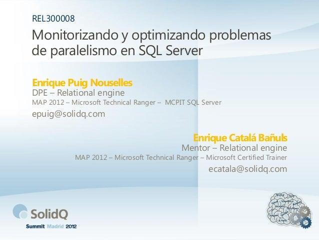 Monitorizando y optimizando problemasde paralelismo en SQL ServerEnrique Catalá BañulsREL300008Mentor – Relational engineM...