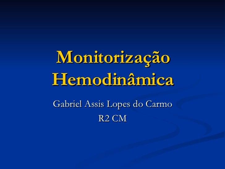 Monitorização Hemodinâmica Gabriel Assis Lopes do Carmo R2 CM