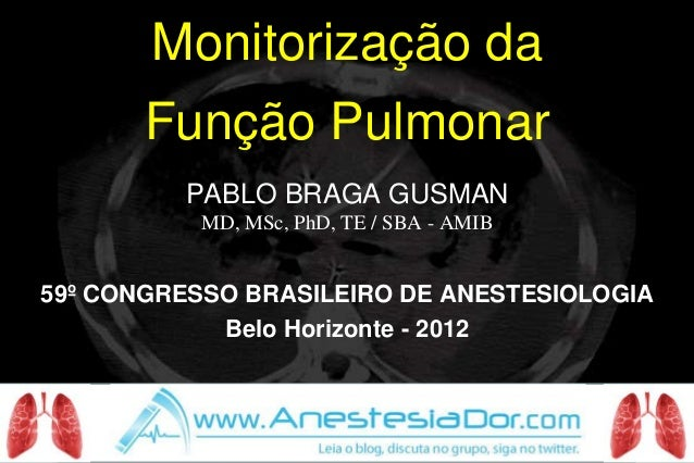 Monitorização da       Função Pulmonar         PABLO BRAGA GUSMAN           MD, MSc, PhD, TE / SBA - AMIB59º CONGRESSO BRA...