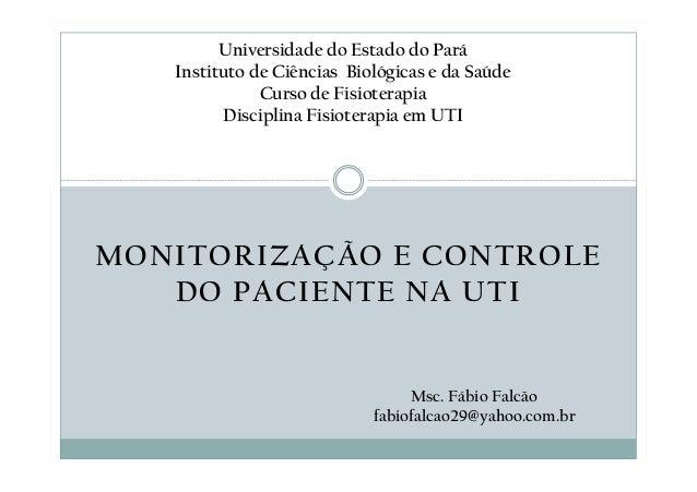 MONITORIZAÇÃO E CONTROLE DO PACIENTE NA UTI Universidade do Estado do Pará Instituto de Ciências Biológicas e da Saúde Cur...