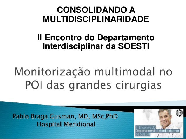 Pablo Braga Gusman, MD, MSc,PhD Hospital Meridional CONSOLIDANDO A MULTIDISCIPLINARIDADE II Encontro do Departamento Inter...