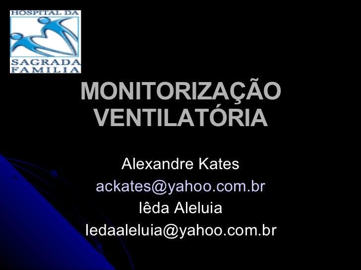 MONITORIZAÇÃO VENTILATÓRIA Alexandre Kates [email_address] Iêda Aleluia [email_address]