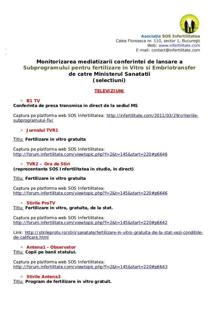 F             Monitorizarea mediatizarii conferintei de lansare a         Subprogramului pentru fertilizare in Vitro si Em...