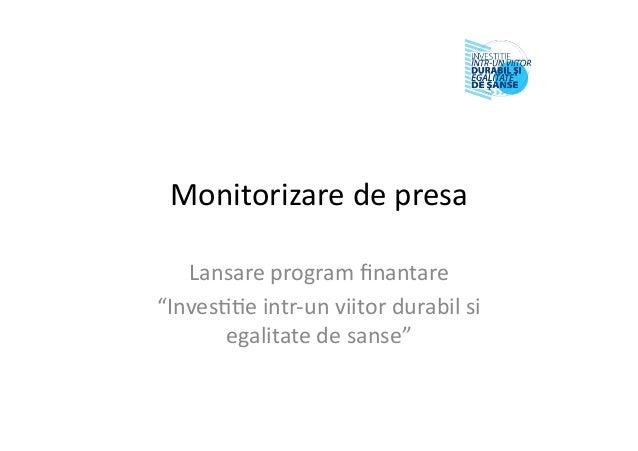 "Monitorizaredepresa Lansareprogramfinantare ""Inves55eintr‐unviitordurabilsi egalitatedesanse"""