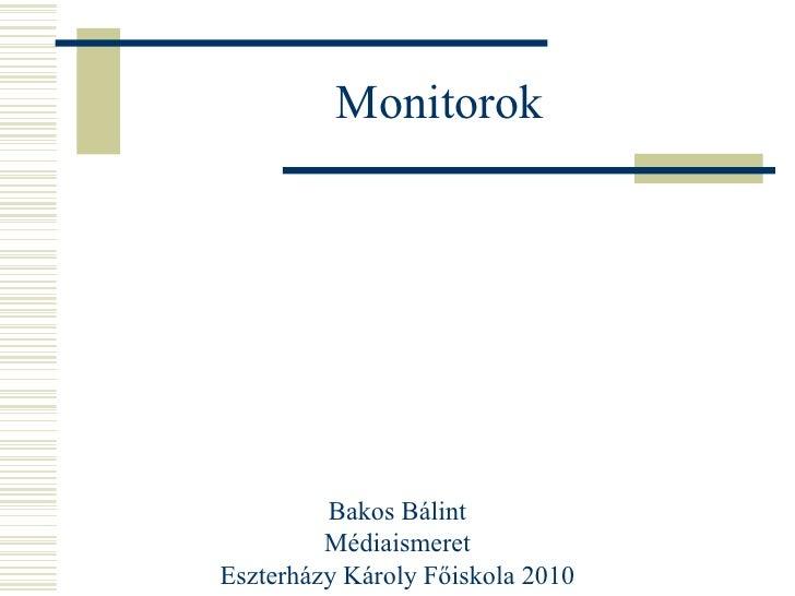 Monitorok Bakos Bálint Médiaismeret Eszterházy Károly Főiskola 2010