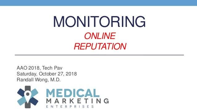 MONITORING ONLINE REPUTATION AAO 2018, Tech Pav Saturday, October 27, 2018 Randall Wong, M.D.