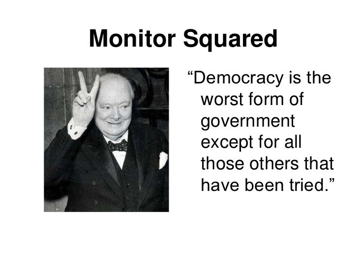 """Monitor Squared       """"Democracy is the         worst form of         government         except for all         those othe..."""