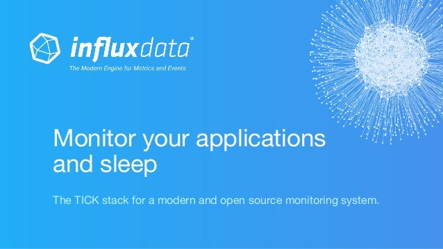 The TICK stack for a modern and open source monitoring system. Monitor your applications and sleep