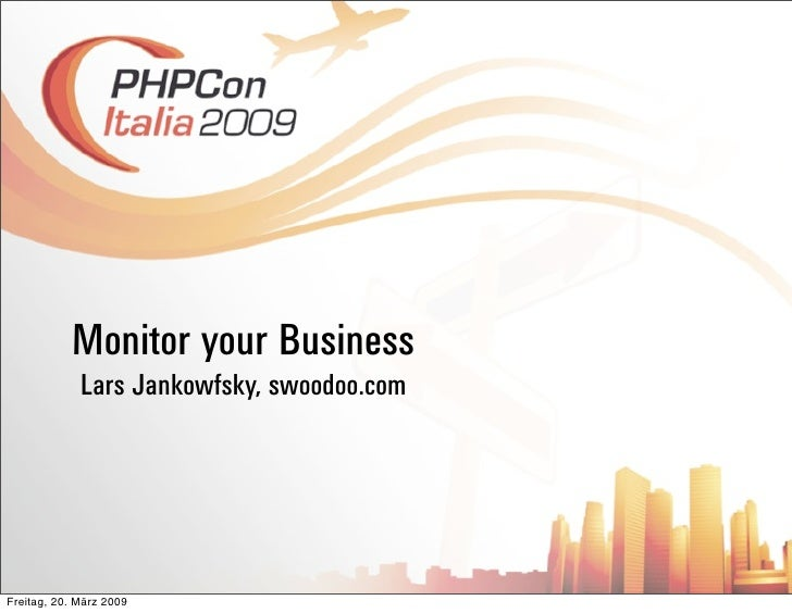 Monitor your Business              Lars Jankowfsky, swoodoo.com     Freitag, 20. März 2009