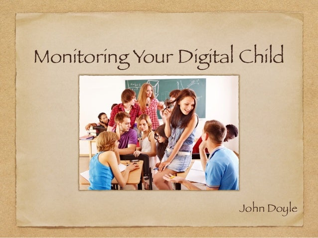 Monitoring Your Digital Child John Doyle