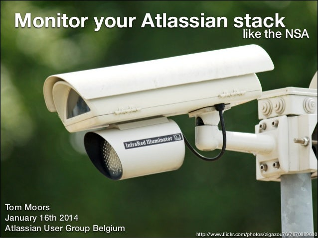 Monitor your Atlassian stack  like the NSA  Tom Moors January 16th 2014 Atlassian User Group Belgium aca-it.be - 2014  htt...