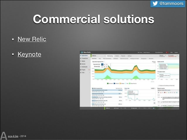@tommoors  Commercial solutions •  New Relic  •  Keynote  aca-it.be - 2014
