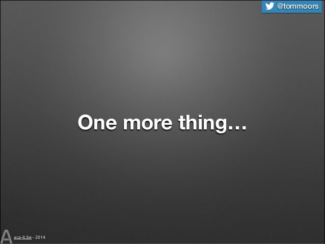 @tommoors  One more thing…  aca-it.be - 2014