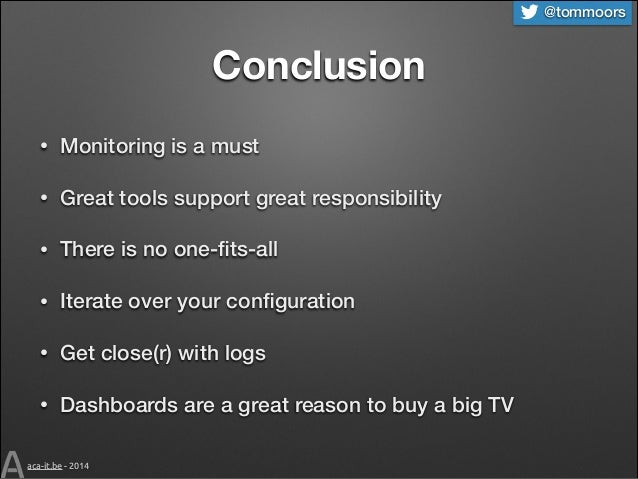 @tommoors  Conclusion •  Monitoring is a must  •  Great tools support great responsibility  •  There is no one-fits-all  • ...