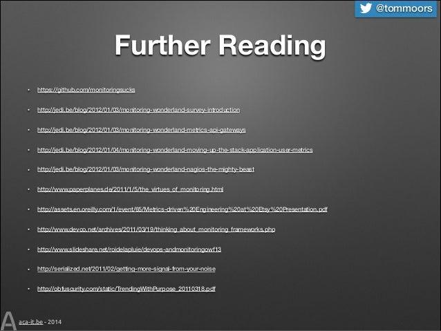 @tommoors  Further Reading •  https://github.com/monitoringsucks  •  http://jedi.be/blog/2012/01/03/monitoring-wonderland-...