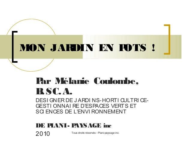 MON JAR DIN EN P OTS ! P Mélanie Coulombe, ar B SC. A. .  DESI GNER DE J ARDI NS-HORTI CULTRI CEGESTI ONNAI RE D'ESPACES V...