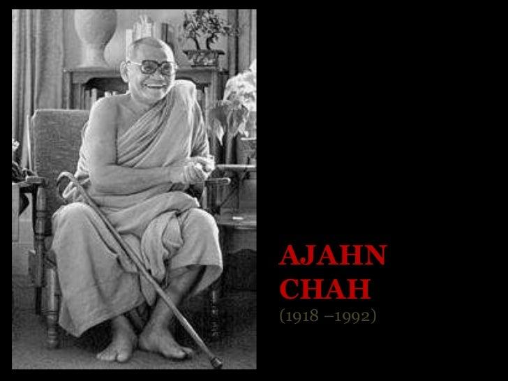 AJAHN CHAH (1918 –1992)