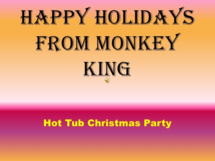 Happy Holidays from Monkey King<br />Hot Tub Christmas Party<br />