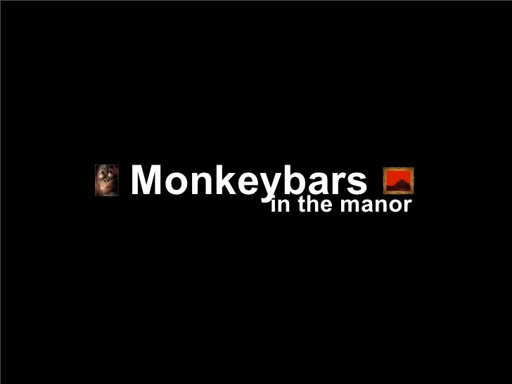 Monkeybars      in the manor
