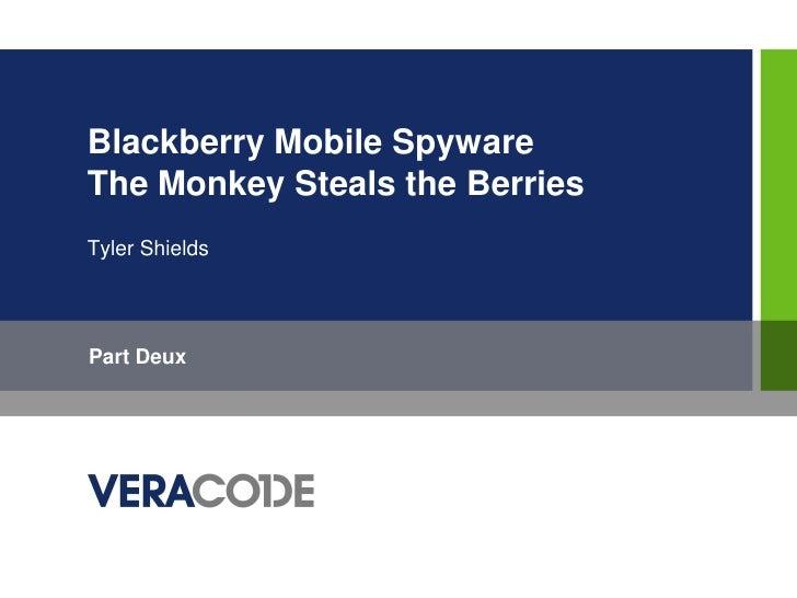 Blackberry Mobile SpywareThe Monkey Steals the BerriesTyler ShieldsPart Deux