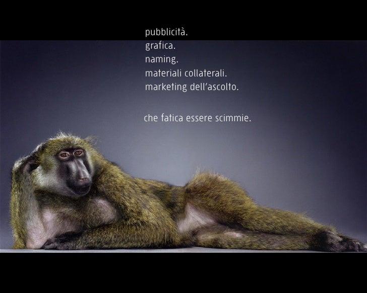 pubblicità. grafica. naming. materiali collaterali. marketing dell'ascolto.   che fatica essere scimmie.