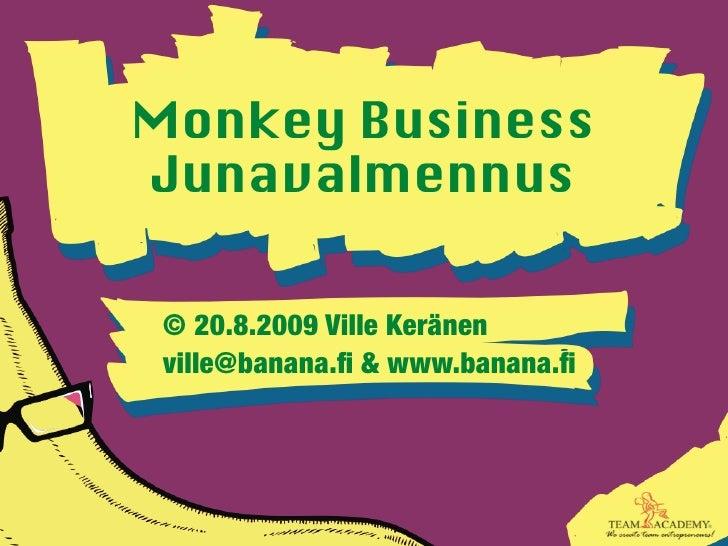 Monkey Business Junavalmennus  © 20.8.2009 Ville Keränen ville@banana.fi & www.banana.fi