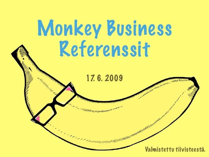 Monkey Business  Referenssit      17 6. 2009        .                       Valmistettu tiivisteestä.