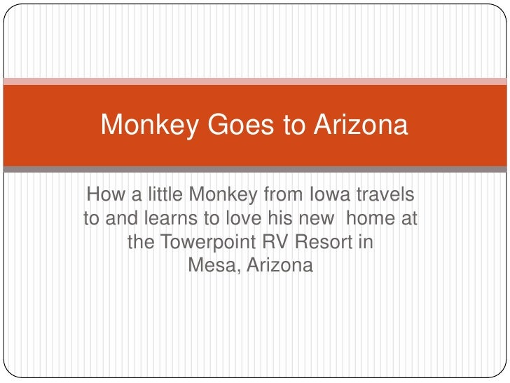 How a little Monkey from Iowa travels to and learns to love his new  home at the Towerpoint RV Resort in Mesa, Arizona<br ...