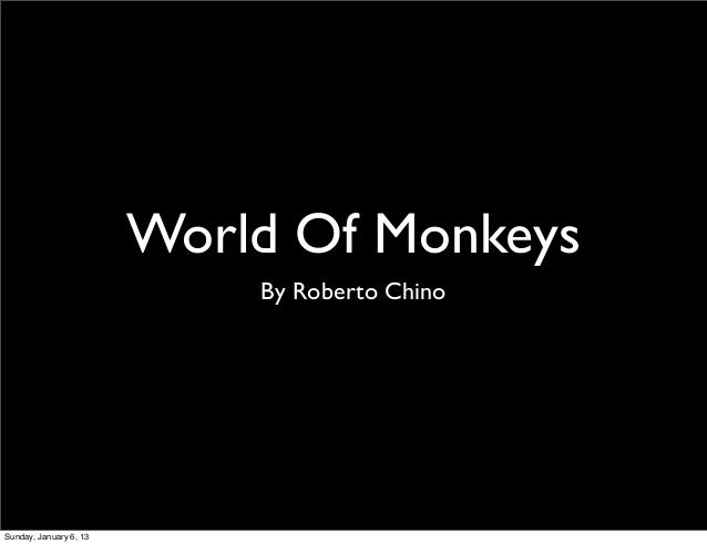 World Of Monkeys                            By Roberto ChinoSunday, January 6, 13