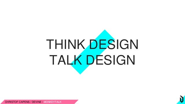 CHRISTOF CAPENS / DEVINE / MONKEYTALK THINK DESIGN TALK DESIGN