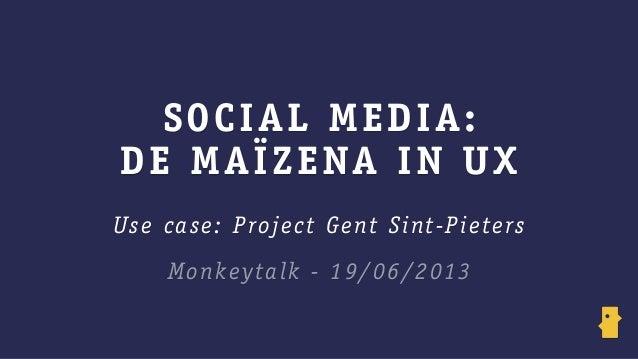 SOCIAL MEDIA:DE MAÏZENA IN UXUse case: Project Gent Sint-PietersMonkeytalk - 19/06/2013