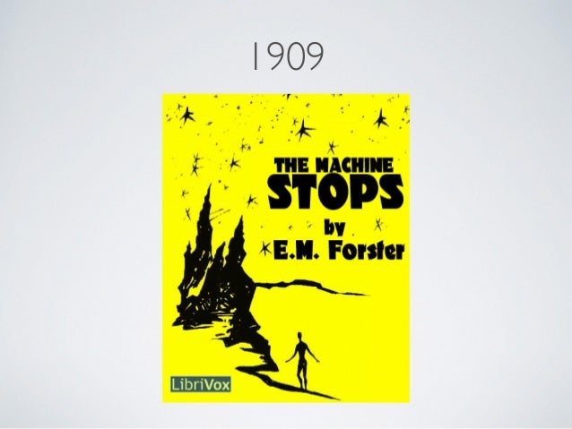 a literary analysis of the machine stops in e m forster One of several fantasies written by forster prior to world war i, the machine stops was written as a counterblast to one of the heavens of hgwells (from the preface to the collection.