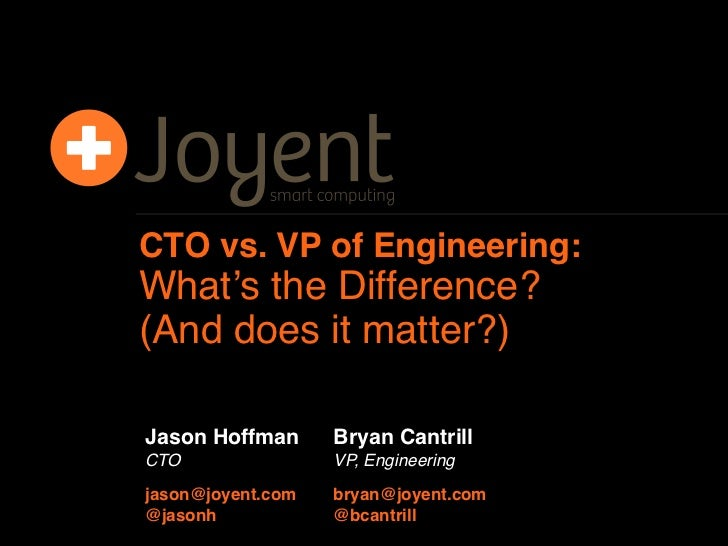 CTO vs. VP of Engineering:What's the Difference?(And does it matter?)Jason Hoffman      Bryan CantrillCTO                V...