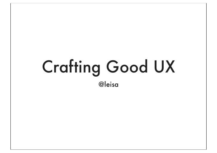 Crafting Good UX      @leisa