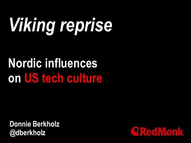 Viking reprise Nordic influences on US tech culture Donnie Berkholz @dberkholz