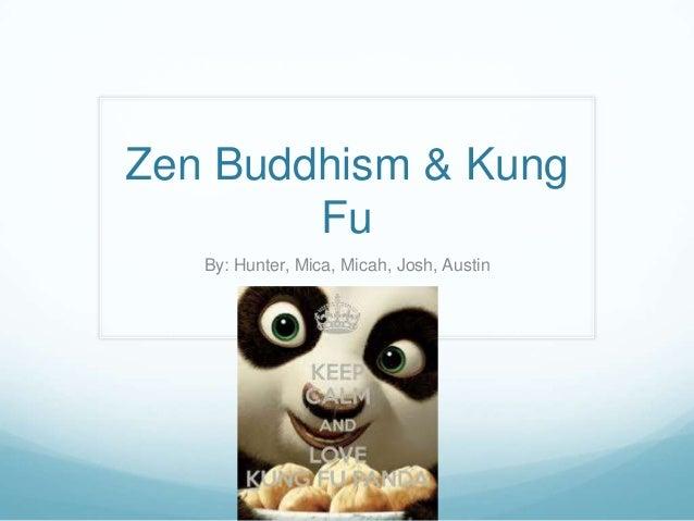 Zen Buddhism & Kung Fu By: Hunter, Mica, Micah, Josh, Austin