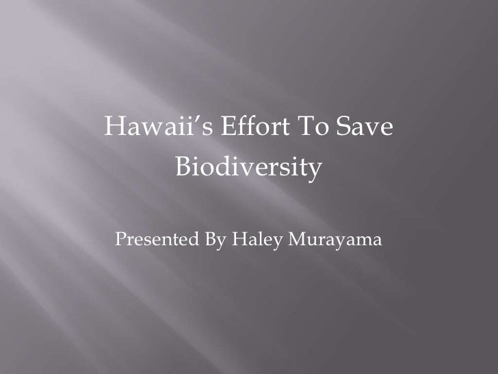 Hawaii's Effort To Save    BiodiversityPresented By Haley Murayama