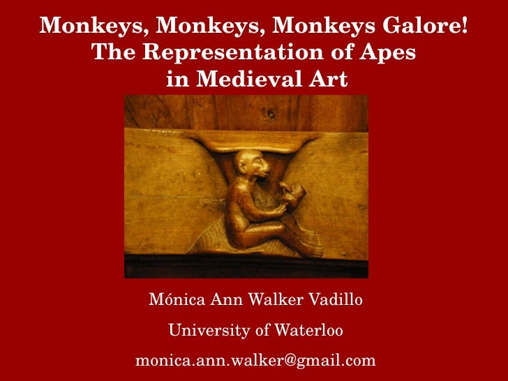 Monkeys, Monkeys, Monkeys Galore!   The Representation of Apes          in Medieval Art        Mónica Ann Walker Vadillo  ...
