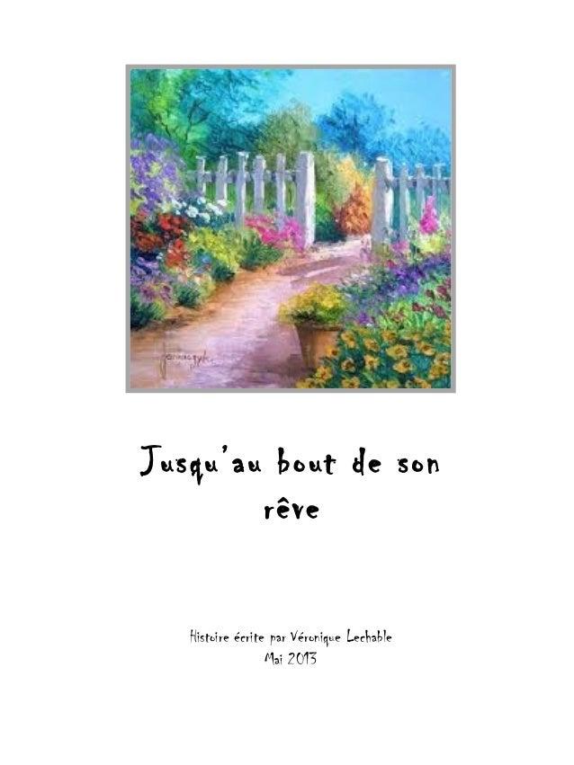 Histoire écrite par Véronique LechableMai 2013Jusqu'au bout de sonrêve