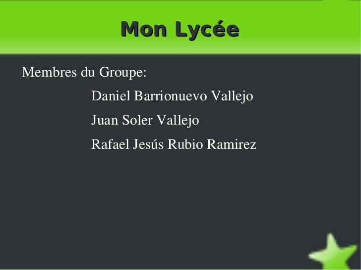 Mon Lycée <ul><li>Membres du Groupe: