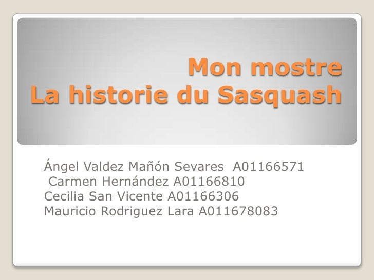 MonmostreLa historie du Sasquash<br />Ángel Valdez Mañón SevaresA01166571 Carmen Hernández A01166810<br />Cecilia San Vice...