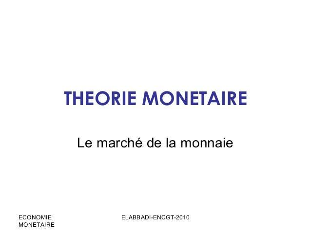THEORIE MONETAIRE Le marché de la monnaie  ECONOMIE MONETAIRE  ELABBADI-ENCGT-2010