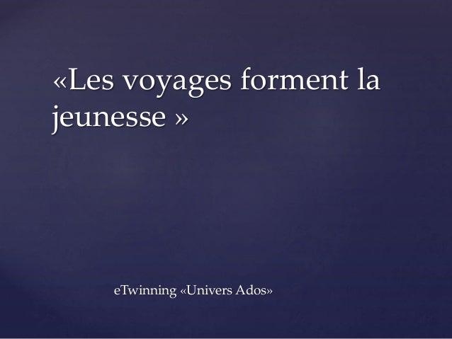 eTwinning «Univers Ados» «Les voyages forment la jeunesse »