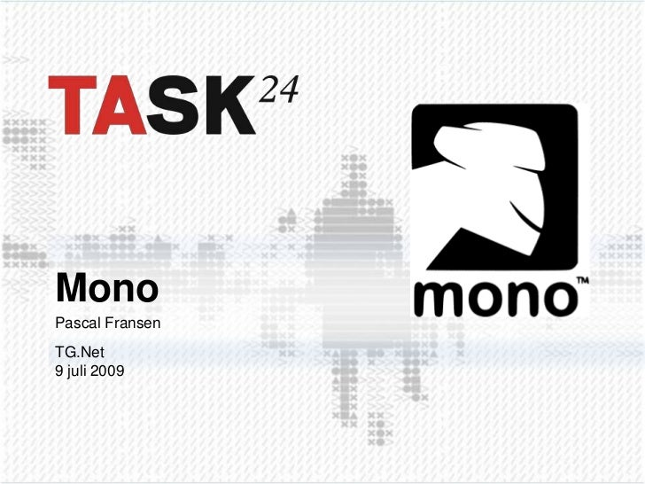 Mono<br />Pascal FransenTG.Net<br />9 juli 2009<br />